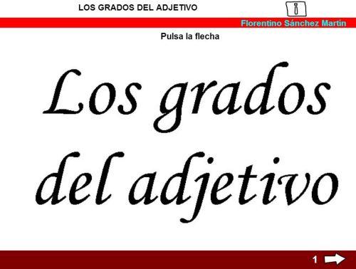 http://cplosangeles.juntaextremadura.net/web/edilim/tercer_ciclo/lengua/el_adjetivo/grados_adjetivo/grados_adjetivo.html